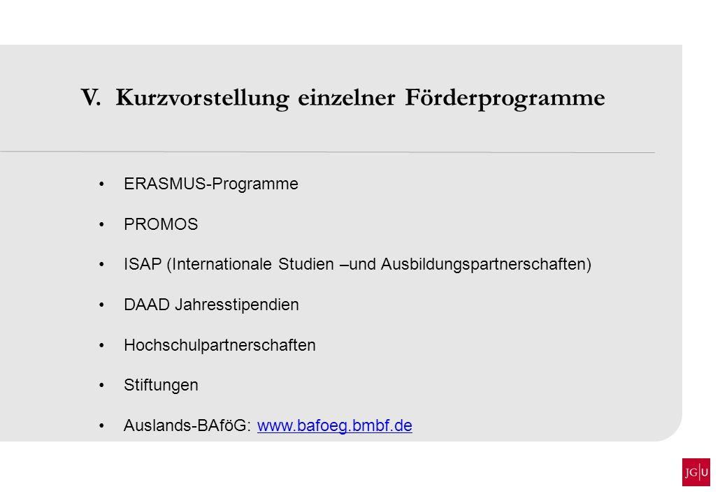 V. Kurzvorstellung einzelner Förderprogramme ERASMUS-Programme PROMOS ISAP (Internationale Studien –und Ausbildungspartnerschaften) DAAD Jahresstipend