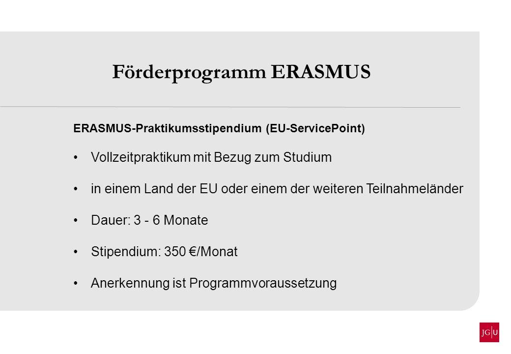 Förderprogramm ERASMUS ERASMUS-Praktikumsstipendium (EU-ServicePoint) Vollzeitpraktikum mit Bezug zum Studium in einem Land der EU oder einem der weit