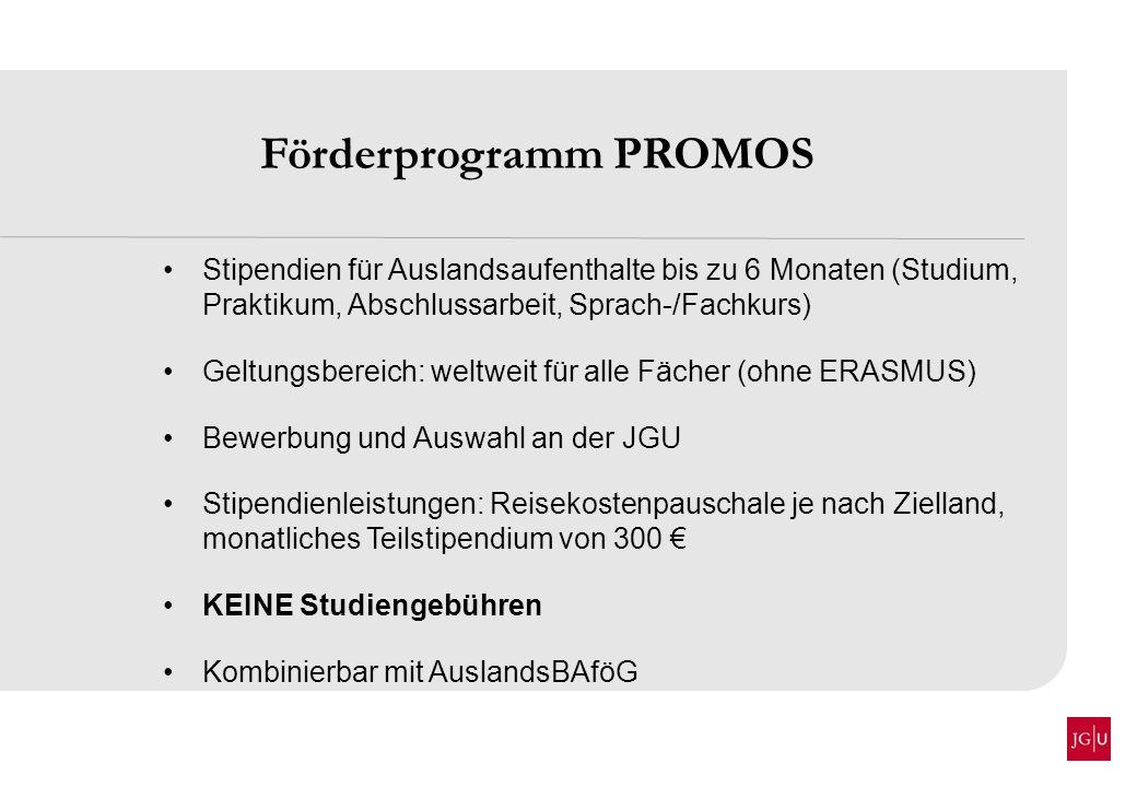 Förderprogramm PROMOS Stipendien für Auslandsaufenthalte bis zu 6 Monaten (Studium, Praktikum, Abschlussarbeit, Sprach-/Fachkurs) Geltungsbereich: wel