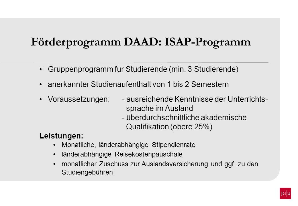 Förderprogramm DAAD: ISAP-Programm Gruppenprogramm für Studierende (min. 3 Studierende) anerkannter Studienaufenthalt von 1 bis 2 Semestern Voraussetz