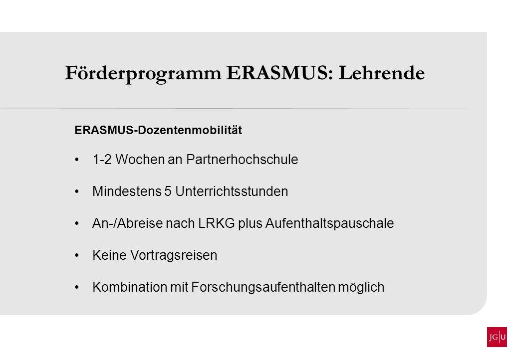 Förderprogramm ERASMUS: Lehrende ERASMUS-Dozentenmobilität 1-2 Wochen an Partnerhochschule Mindestens 5 Unterrichtsstunden An-/Abreise nach LRKG plus