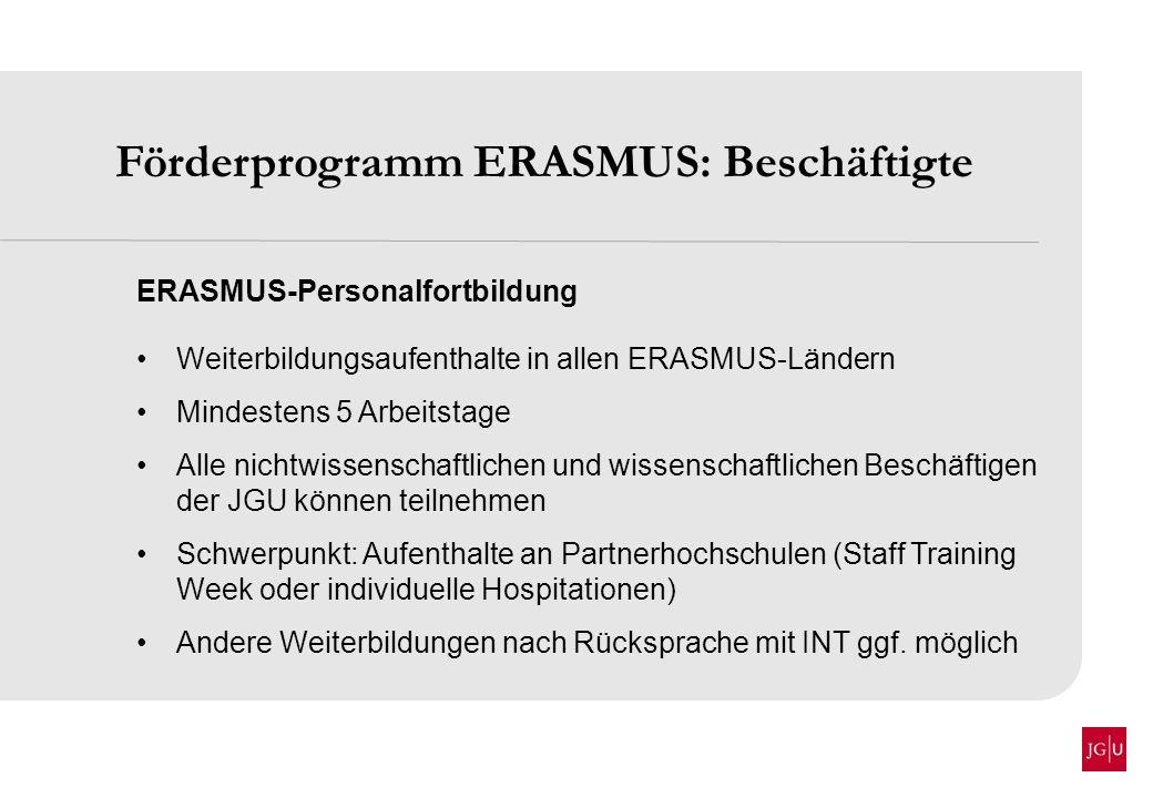 Förderprogramm ERASMUS: Beschäftigte ERASMUS-Personalfortbildung Weiterbildungsaufenthalte in allen ERASMUS-Ländern Mindestens 5 Arbeitstage Alle nich