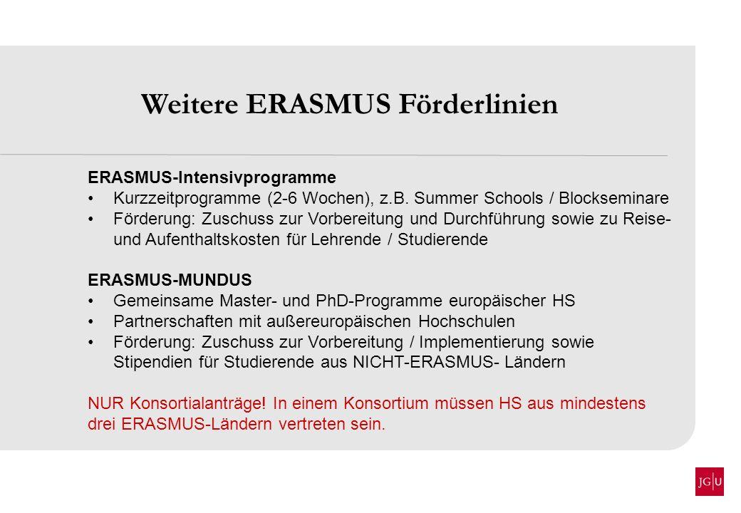 Weitere ERASMUS Förderlinien ERASMUS-Intensivprogramme Kurzzeitprogramme (2-6 Wochen), z.B. Summer Schools / Blockseminare Förderung: Zuschuss zur Vor
