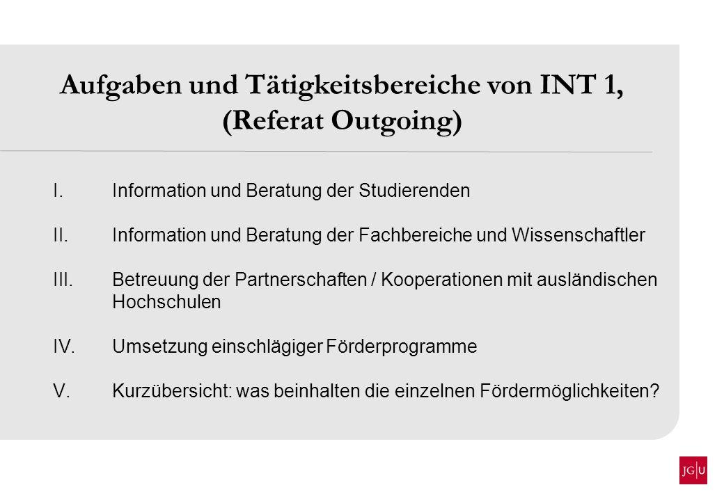 Aufgaben und Tätigkeitsbereiche von INT 1, (Referat Outgoing) I.Information und Beratung der Studierenden II.Information und Beratung der Fachbereiche