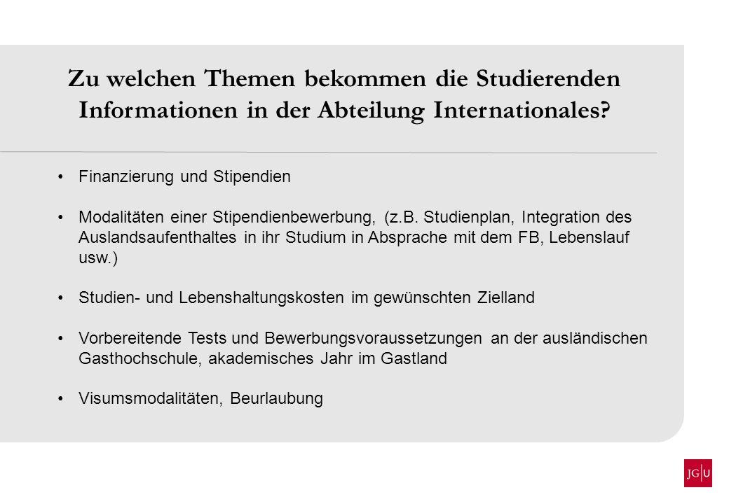 Zu welchen Themen bekommen die Studierenden Informationen in der Abteilung Internationales? Finanzierung und Stipendien Modalitäten einer Stipendienbe