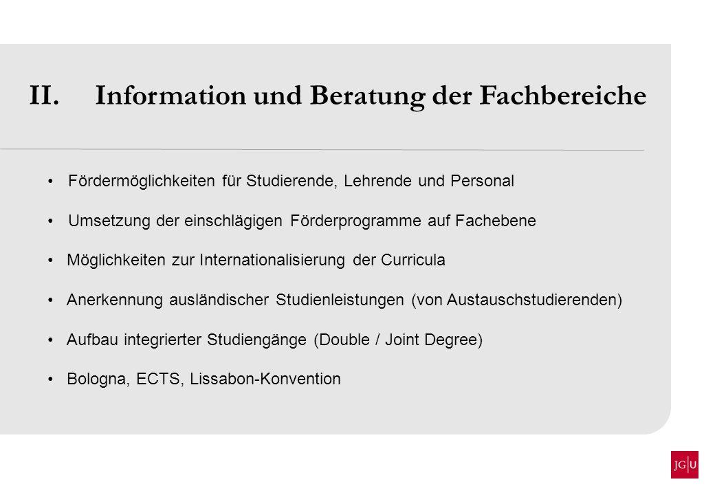 II. Information und Beratung der Fachbereiche Fördermöglichkeiten für Studierende, Lehrende und Personal Umsetzung der einschlägigen Förderprogramme a