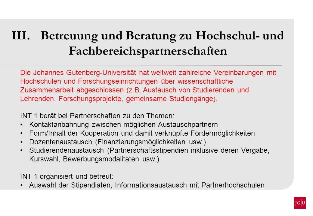 III. Betreuung und Beratung zu Hochschul- und Fachbereichspartnerschaften Die Johannes Gutenberg-Universität hat weltweit zahlreiche Vereinbarungen mi
