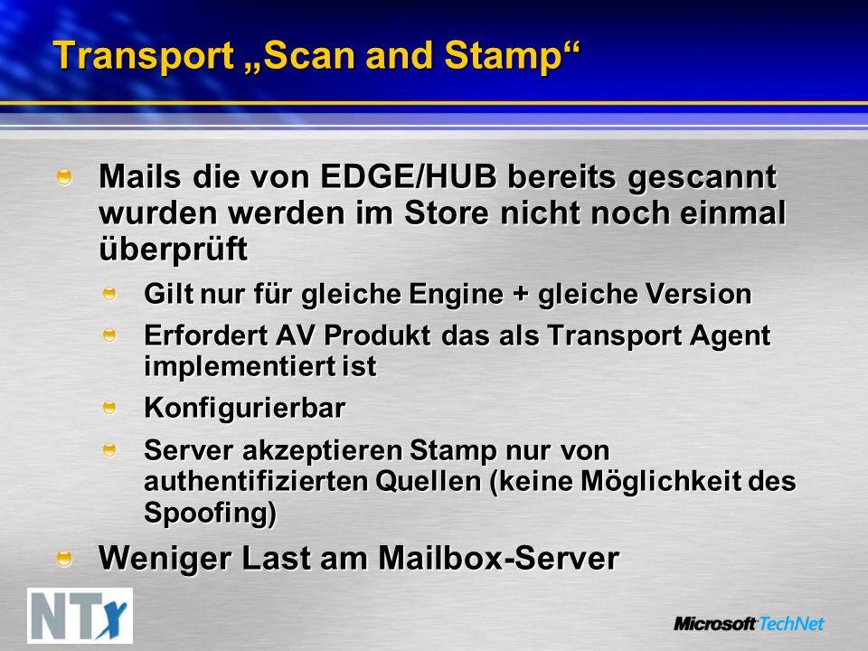 Transport Scan and Stamp Mails die von EDGE/HUB bereits gescannt wurden werden im Store nicht noch einmal überprüft Gilt nur für gleiche Engine + gleiche Version Erfordert AV Produkt das als Transport Agent implementiert ist Konfigurierbar Server akzeptieren Stamp nur von authentifizierten Quellen (keine Möglichkeit des Spoofing) Weniger Last am Mailbox-Server