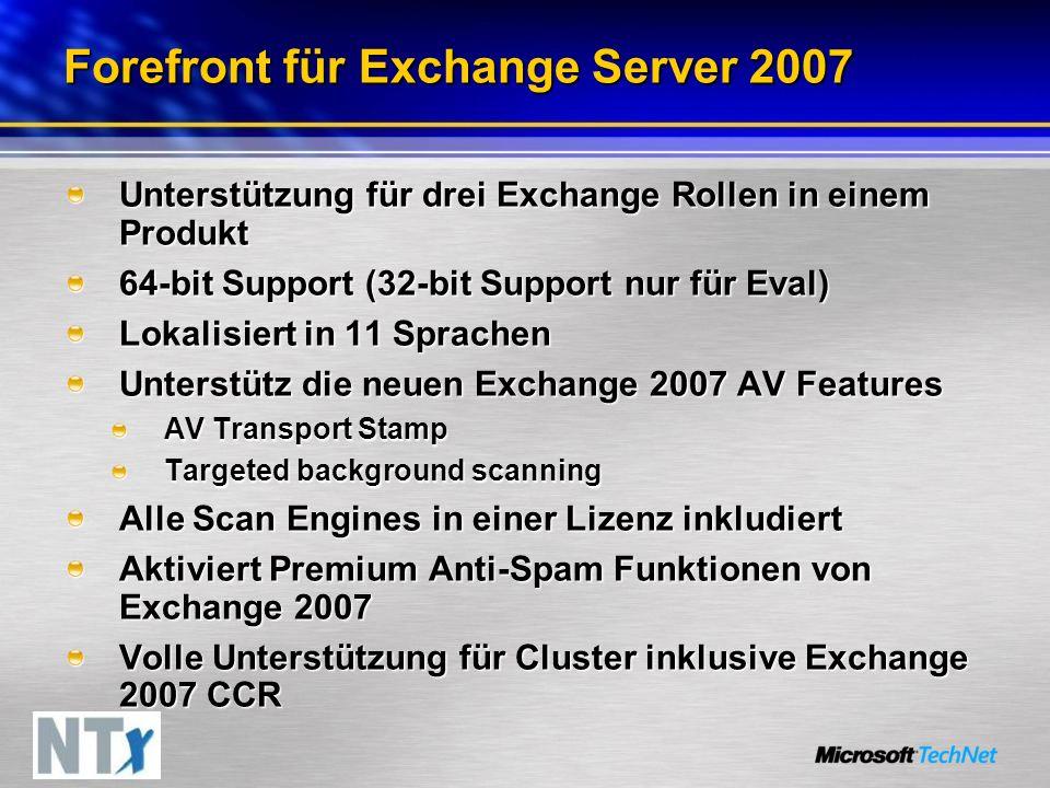 Forefront für Exchange Server 2007 Unterstützung für drei Exchange Rollen in einem Produkt 64-bit Support (32-bit Support nur für Eval) Lokalisiert in