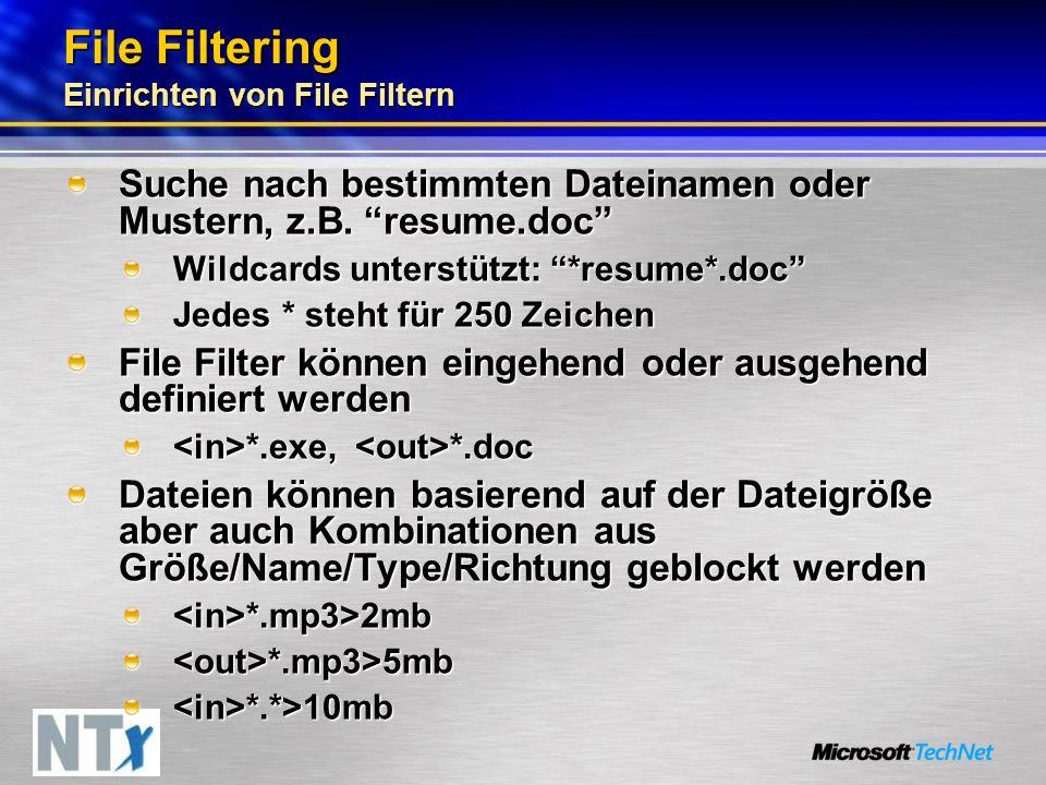 File Filtering Einrichten von File Filtern Suche nach bestimmten Dateinamen oder Mustern, z.B. resume.doc Wildcards unterstützt: *resume*.doc Jedes *