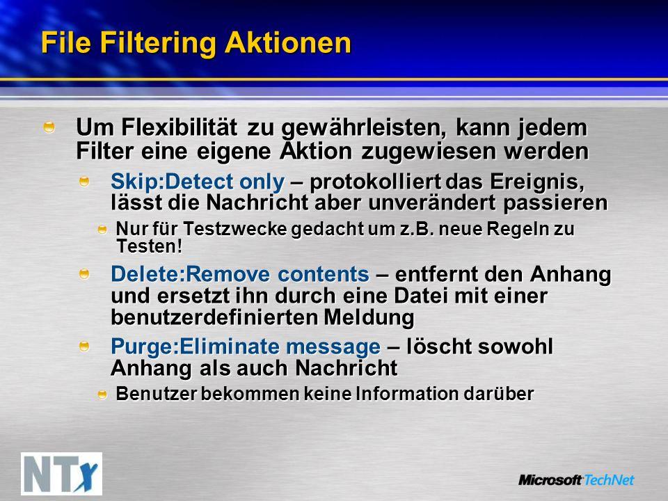 File Filtering Aktionen Um Flexibilität zu gewährleisten, kann jedem Filter eine eigene Aktion zugewiesen werden Skip:Detect only – protokolliert das Ereignis, lässt die Nachricht aber unverändert passieren Nur für Testzwecke gedacht um z.B.