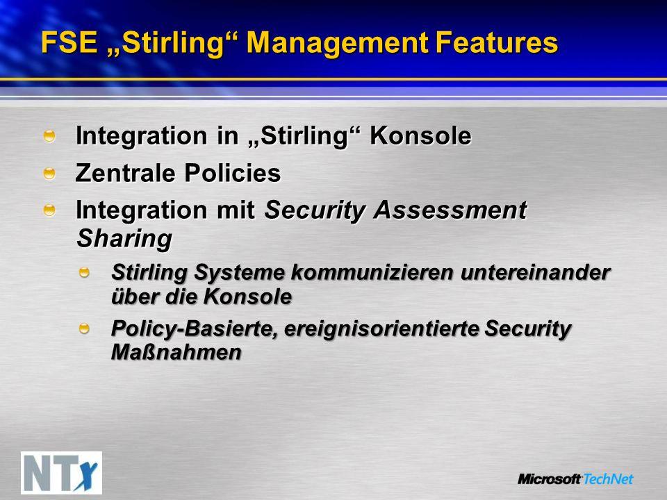 FSE Stirling Management Features Integration in Stirling Konsole Zentrale Policies Integration mit Security Assessment Sharing Stirling Systeme kommunizieren untereinander über die Konsole Policy-Basierte, ereignisorientierte Security Maßnahmen