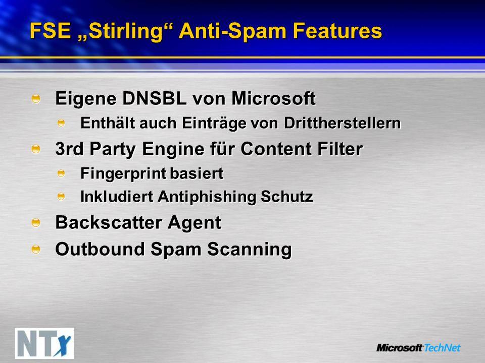 FSE Stirling Anti-Spam Features Eigene DNSBL von Microsoft Enthält auch Einträge von Drittherstellern 3rd Party Engine für Content Filter Fingerprint basiert Inkludiert Antiphishing Schutz Backscatter Agent Outbound Spam Scanning