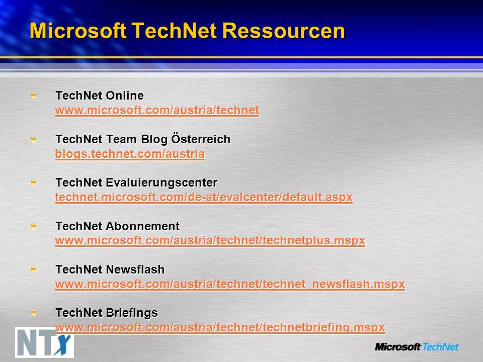 Microsoft TechNet Ressourcen TechNet Online www.microsoft.com/austria/technet www.microsoft.com/austria/technet TechNet Team Blog Österreich blogs.technet.com/austria blogs.technet.com/austria TechNet Evaluierungscenter technet.microsoft.com/de-at/evalcenter/default.aspx TechNet Abonnement www.microsoft.com/austria/technet/technetplus.mspx www.microsoft.com/austria/technet/technetplus.mspx TechNet Newsflash www.microsoft.com/austria/technet/technet_newsflash.mspx www.microsoft.com/austria/technet/technet_newsflash.mspx TechNet Briefings www.microsoft.com/austria/technet/technetbriefing.mspx www.microsoft.com/austria/technet/technetbriefing.mspx