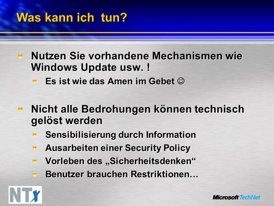 Was kann ich tun? Nutzen Sie vorhandene Mechanismen wie Windows Update usw. ! Es ist wie das Amen im Gebet Es ist wie das Amen im Gebet Nicht alle Bed