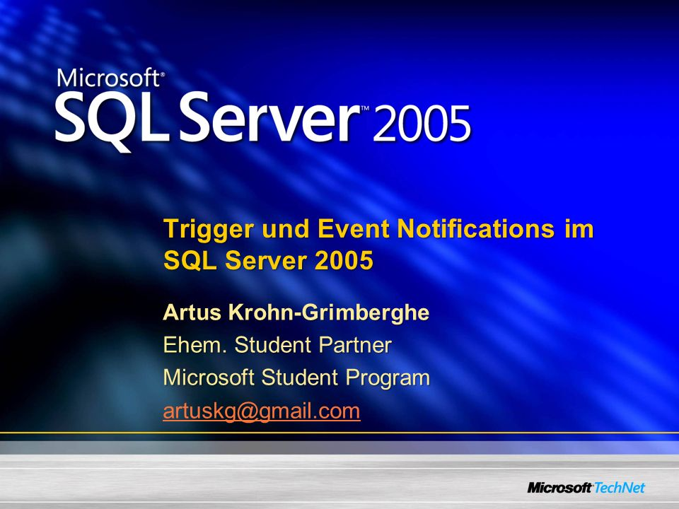 Trigger und Event Notifications im SQL Server 2005 Artus Krohn-Grimberghe Ehem. Student Partner Microsoft Student Program artuskg@gmail.com