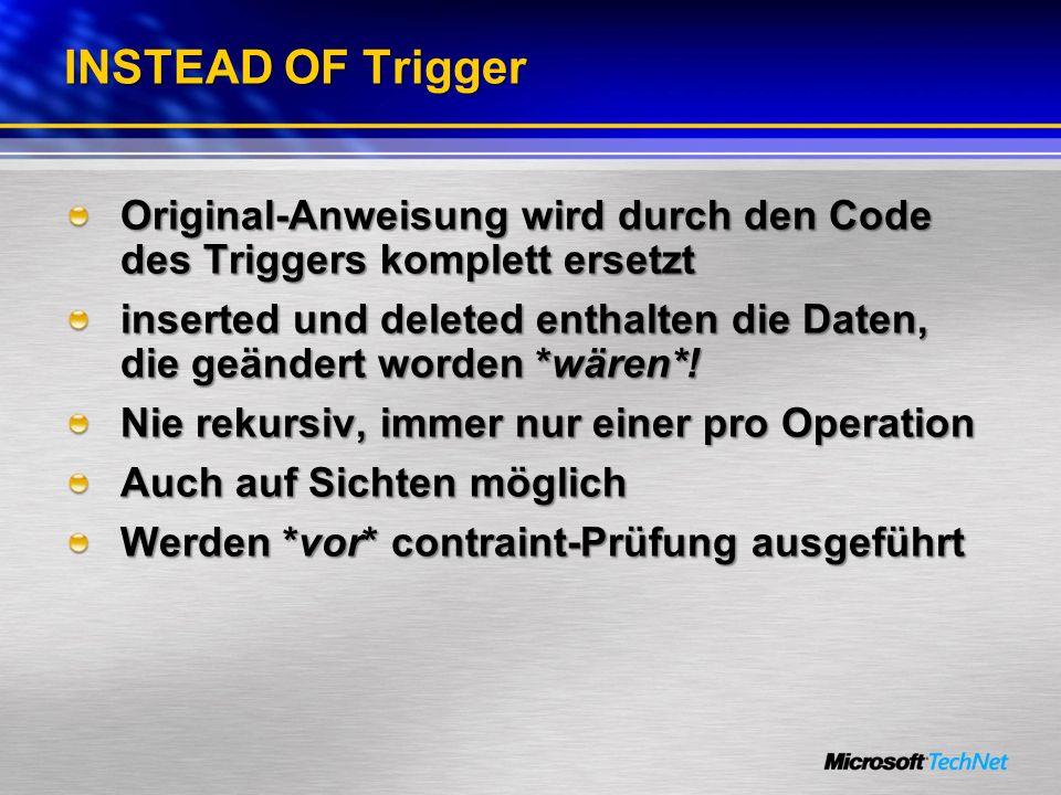 INSTEAD OF Trigger Original-Anweisung wird durch den Code des Triggers komplett ersetzt inserted und deleted enthalten die Daten, die geändert worden