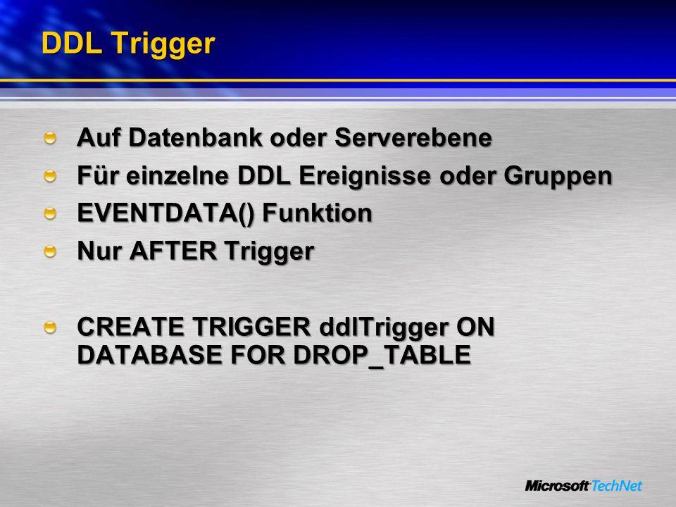 DDL Trigger Auf Datenbank oder Serverebene Für einzelne DDL Ereignisse oder Gruppen EVENTDATA() Funktion Nur AFTER Trigger CREATE TRIGGER ddlTrigger O