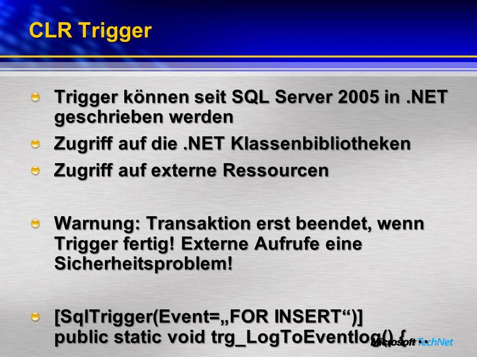 CLR Trigger Trigger können seit SQL Server 2005 in.NET geschrieben werden Zugriff auf die.NET Klassenbibliotheken Zugriff auf externe Ressourcen Warnu