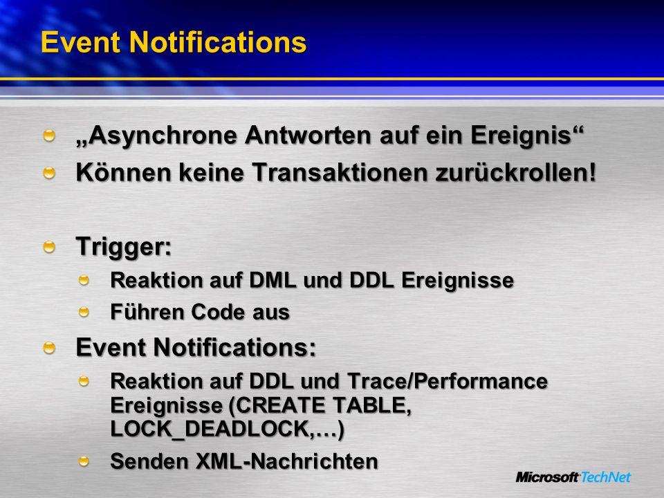 Event Notifications Asynchrone Antworten auf ein Ereignis Können keine Transaktionen zurückrollen! Trigger: Reaktion auf DML und DDL Ereignisse Führen