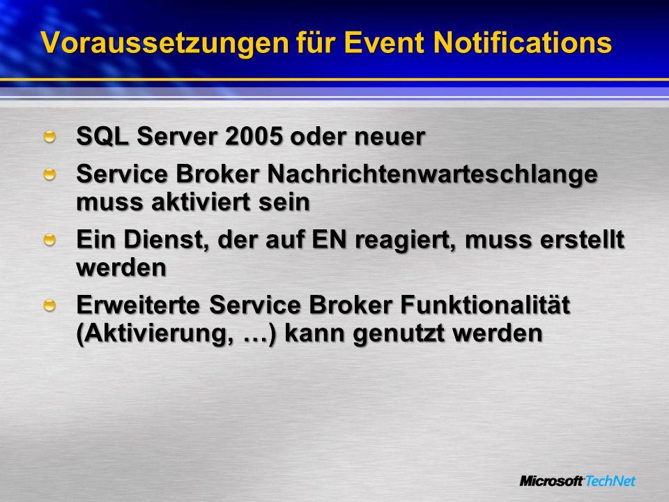 Voraussetzungen für Event Notifications SQL Server 2005 oder neuer Service Broker Nachrichtenwarteschlange muss aktiviert sein Ein Dienst, der auf EN
