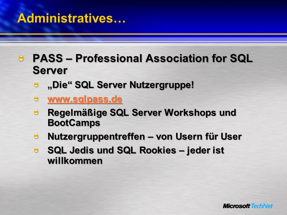 Administratives… PASS – Professional Association for SQL Server Die SQL Server Nutzergruppe! www.sqlpass.de Regelmäßige SQL Server Workshops und BootC