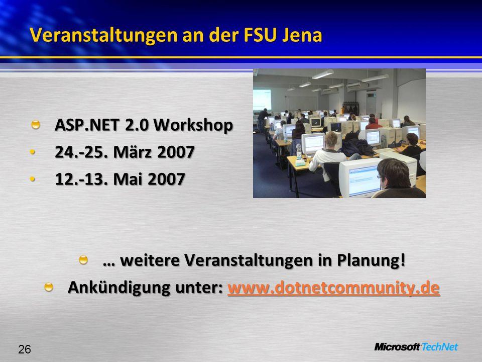 26 Veranstaltungen an der FSU Jena ASP.NET 2.0 Workshop 24.-25. März 2007 24.-25. März 2007 12.-13. Mai 2007 12.-13. Mai 2007 … weitere Veranstaltunge