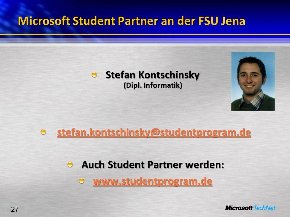 27 Microsoft Student Partner an der FSU Jena Stefan Kontschinsky (Dipl. Informatik) stefan.kontschinsky@studentprogram.de stefan.kontschinsky@studentp