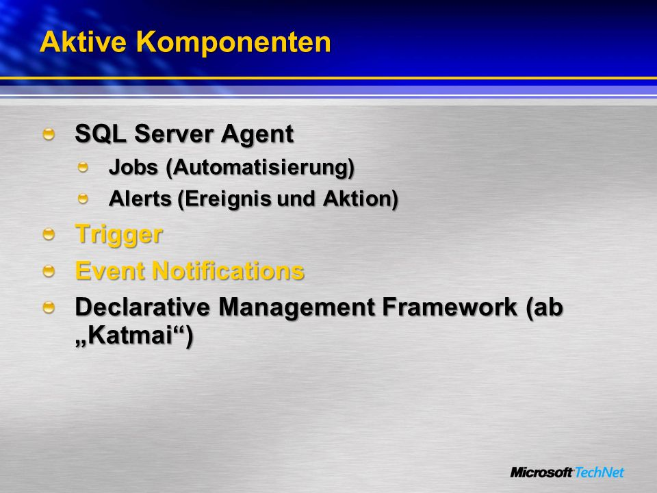 Agenda Aktive Komponenten DML- und DDL-Trigger Event Notifications Ausblick SQL Server 2008