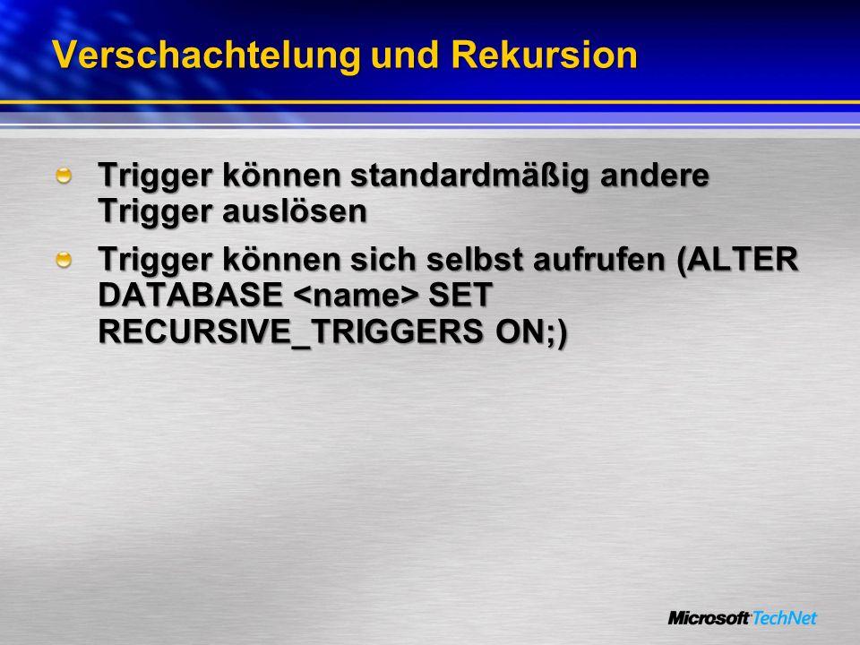 Verschachtelung und Rekursion Trigger können standardmäßig andere Trigger auslösen Trigger können sich selbst aufrufen (ALTER DATABASE SET RECURSIVE_T