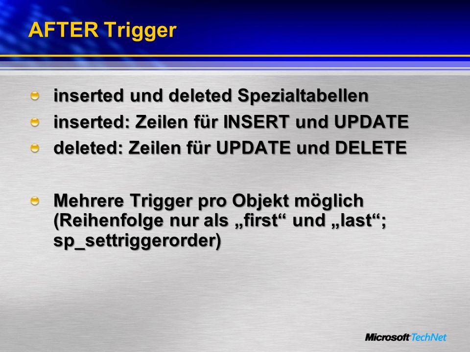 AFTER Trigger inserted und deleted Spezialtabellen inserted: Zeilen für INSERT und UPDATE deleted: Zeilen für UPDATE und DELETE Mehrere Trigger pro Ob