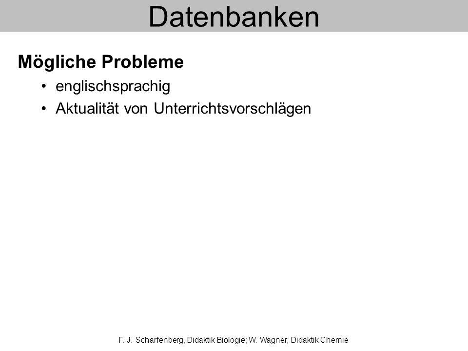 Datenbanken Mögliche Probleme englischsprachig Aktualität von Unterrichtsvorschlägen F.-J. Scharfenberg, Didaktik Biologie; W. Wagner, Didaktik Chemie
