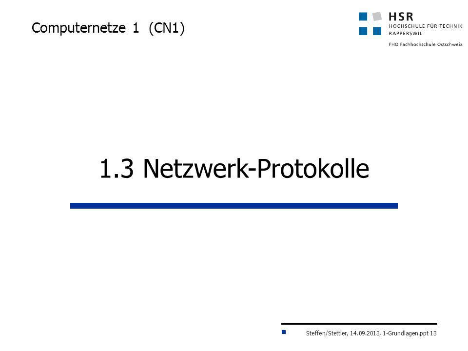 Steffen/Stettler, 14.09.2013, 1-Grundlagen.ppt 13 Computernetze 1 (CN1) 1.3 Netzwerk-Protokolle