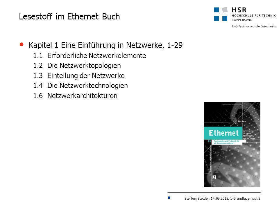 Steffen/Stettler, 14.09.2013, 1-Grundlagen.ppt 2 Lesestoff im Ethernet Buch Kapitel 1 Eine Einführung in Netzwerke, 1-29 1.1 Erforderliche Netzwerkele