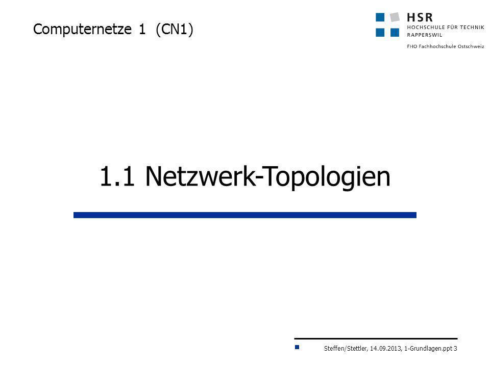 Steffen/Stettler, 14.09.2013, 1-Grundlagen.ppt 3 Computernetze 1 (CN1) 1.1 Netzwerk-Topologien