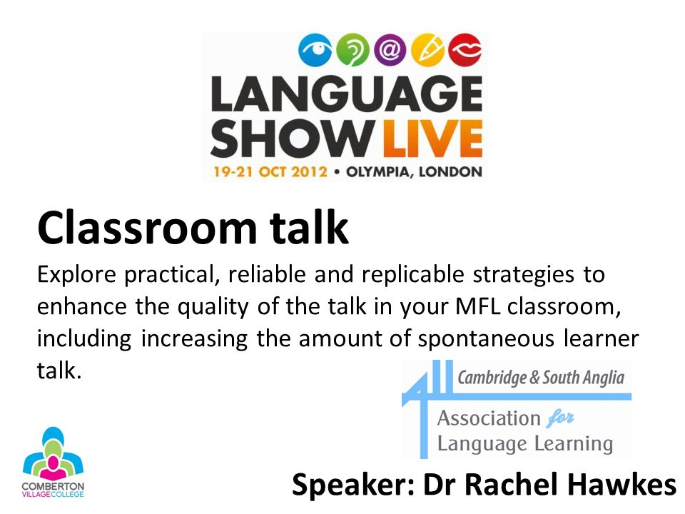 Classroom talk Explore practical, reliable and replicable strategies to enhance the quality of the talk in your MFL classroom, including increasing the amount of spontaneous learner talk.