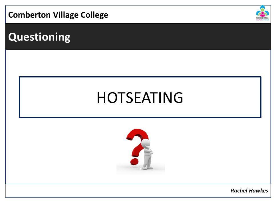 Comberton Village College Questioning Rachel Hawkes HOTSEATING