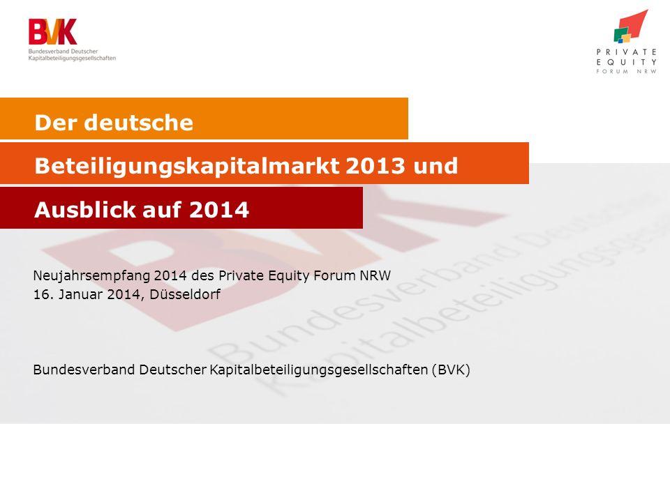 Der deutsche Beteiligungskapitalmarkt 2013 und Ausblick auf 2014 Neujahrsempfang 2014 des Private Equity Forum NRW 16.