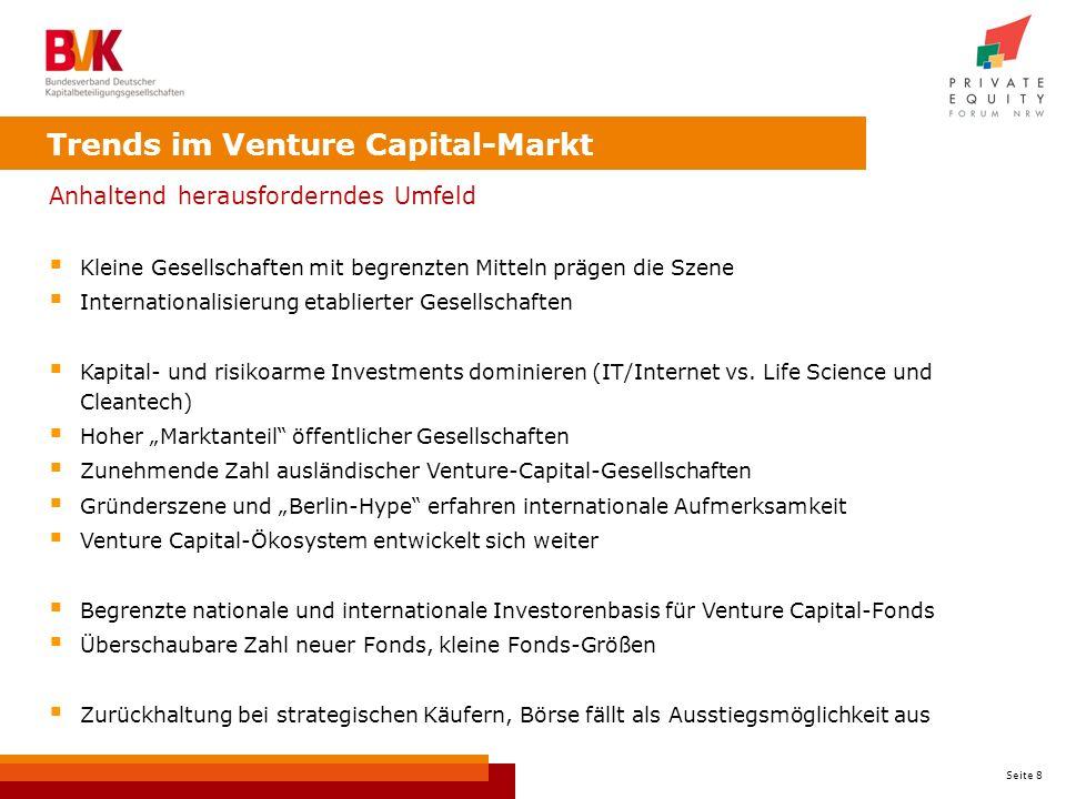 Seite 8 Trends im Venture Capital-Markt Anhaltend herausforderndes Umfeld Kleine Gesellschaften mit begrenzten Mitteln prägen die Szene Internationalisierung etablierter Gesellschaften Kapital- und risikoarme Investments dominieren (IT/Internet vs.