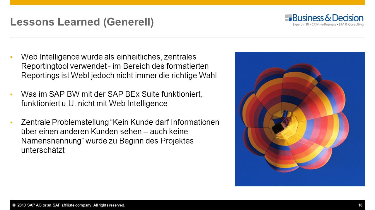 ©2013 SAP AG or an SAP affiliate company. All rights reserved.18 Lessons Learned (Generell) Web Intelligence wurde als einheitliches, zentrales Report