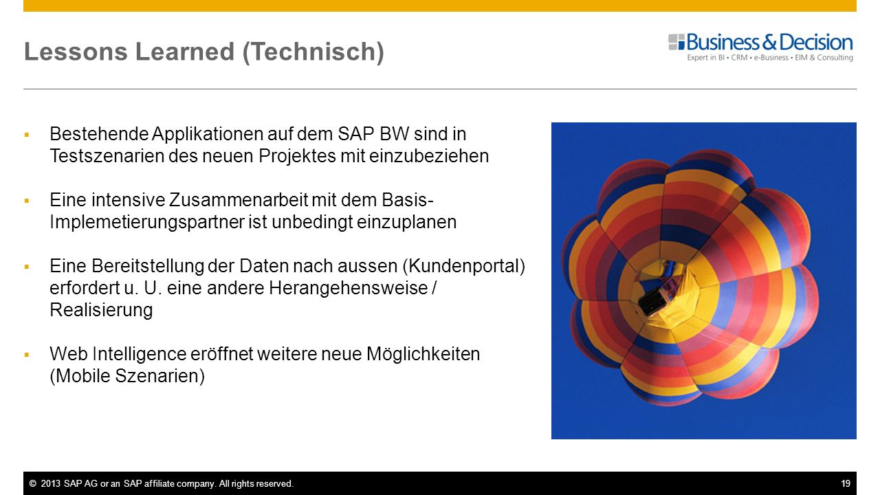 ©2013 SAP AG or an SAP affiliate company. All rights reserved.19 Lessons Learned (Technisch) Bestehende Applikationen auf dem SAP BW sind in Testszena