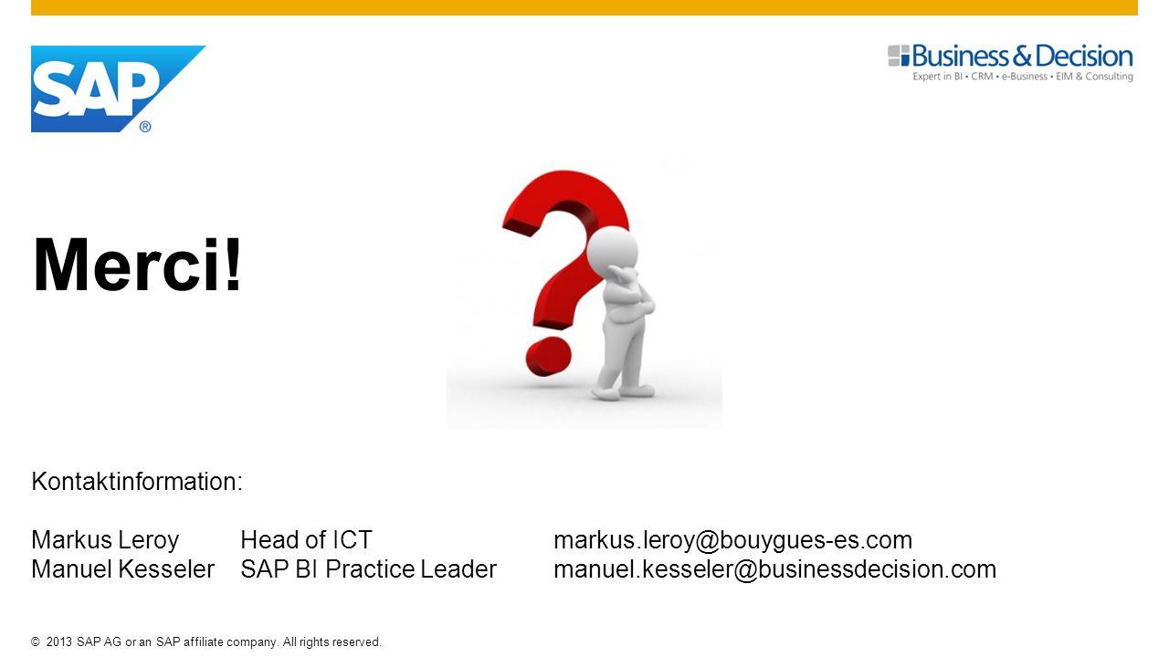 ©2013 SAP AG or an SAP affiliate company. All rights reserved. Merci! Kontaktinformation: Markus Leroy Head of ICT markus.leroy@bouygues-es.com Manuel
