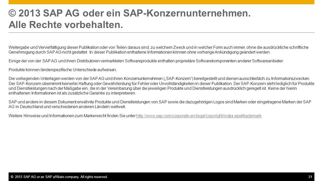 ©2013 SAP AG or an SAP affiliate company. All rights reserved.21 © 2013 SAP AG oder ein SAP-Konzernunternehmen. Alle Rechte vorbehalten. Weitergabe un