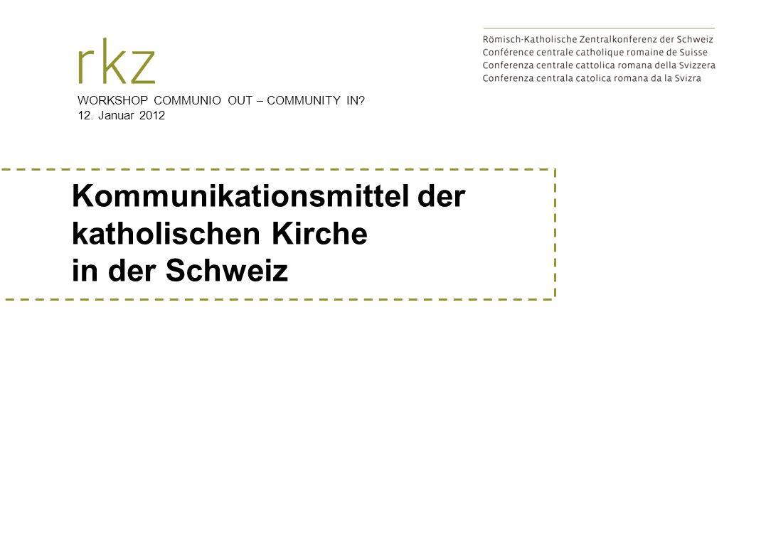 Kommunikationsmittel der katholischen Kirche in der Schweiz WORKSHOP COMMUNIO OUT – COMMUNITY IN? 12. Januar 2012