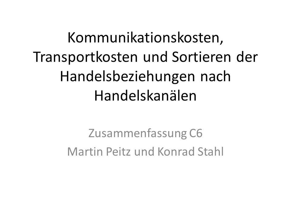 Kommunikationskosten, Transportkosten und Sortieren der Handelsbeziehungen nach Handelskanälen Zusammenfassung C6 Martin Peitz und Konrad Stahl
