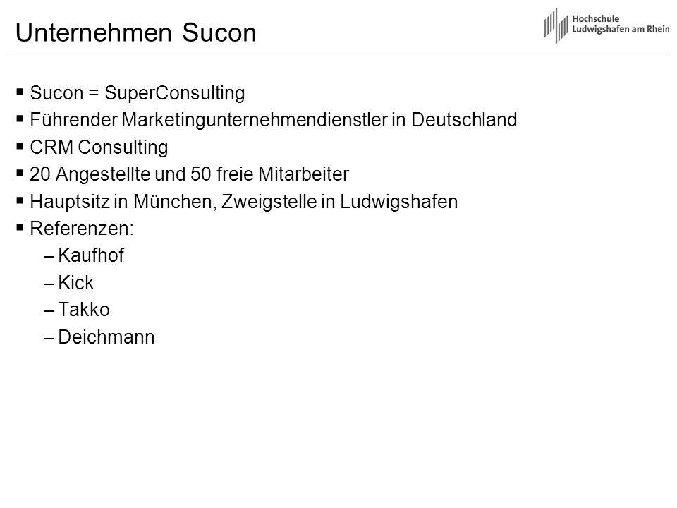 Unternehmen Sucon Sucon = SuperConsulting Führender Marketingunternehmendienstler in Deutschland CRM Consulting 20 Angestellte und 50 freie Mitarbeite