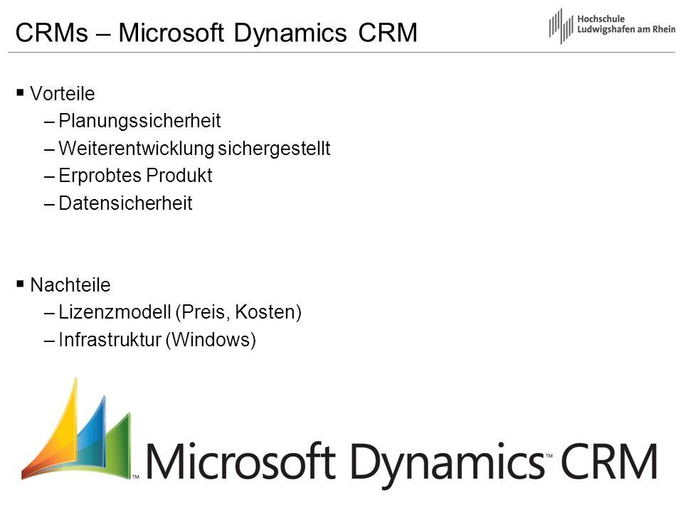 CRMs – Microsoft Dynamics CRM Vorteile –Planungssicherheit –Weiterentwicklung sichergestellt –Erprobtes Produkt –Datensicherheit Nachteile –Lizenzmode