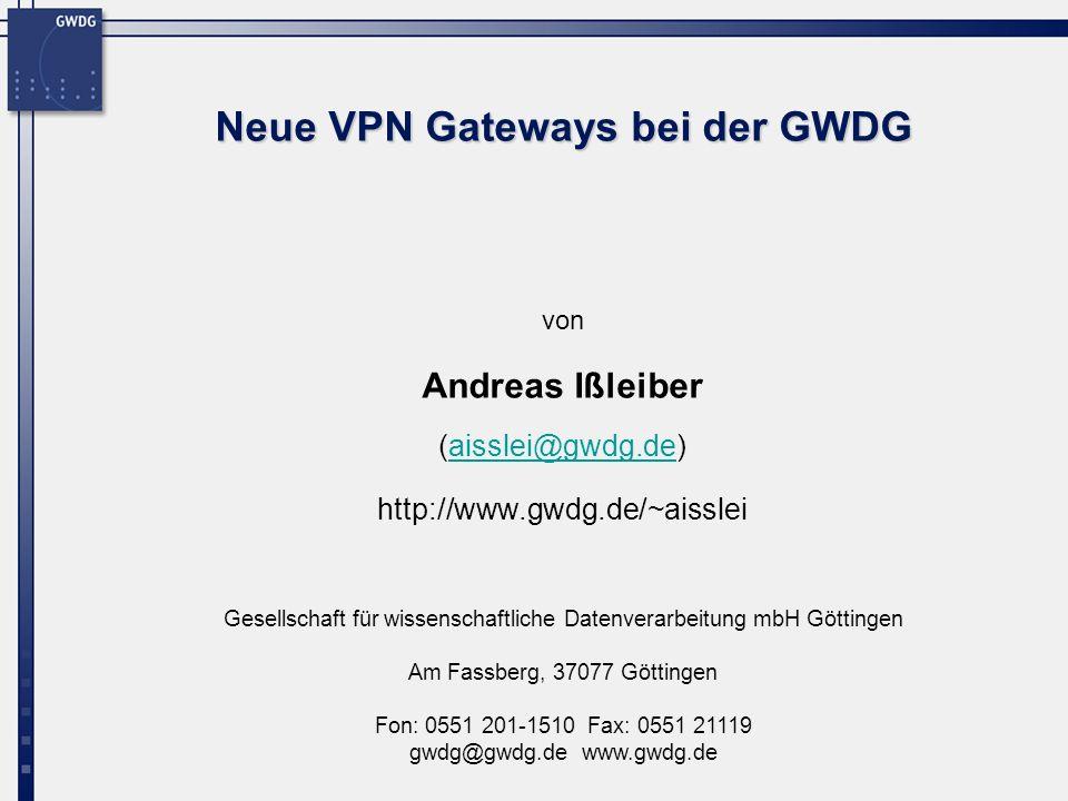 Gesellschaft für wissenschaftliche Datenverarbeitung mbH Göttingen Am Fassberg, 37077 Göttingen Fon: 0551 201-1510 Fax: 0551 21119 gwdg@gwdg.de www.gwdg.de von Neue VPN Gateways bei der GWDG Andreas Ißleiber (aisslei@gwdg.de)aisslei@gwdg.de http://www.gwdg.de/~aisslei