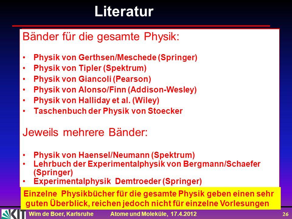 Wim de Boer, Karlsruhe Atome und Moleküle, 17.4.2012 26 Bänder für die gesamte Physik: Physik von Gerthsen/Meschede (Springer) Physik von Tipler (Spek