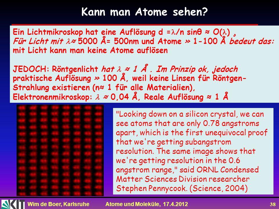 Wim de Boer, Karlsruhe Atome und Moleküle, 17.4.2012 38 Ein Lichtmikroskop hat eine Auflösung d = /n sinθ O( ) ¸ Für Licht mit 5000 Å= 500nm und Atome